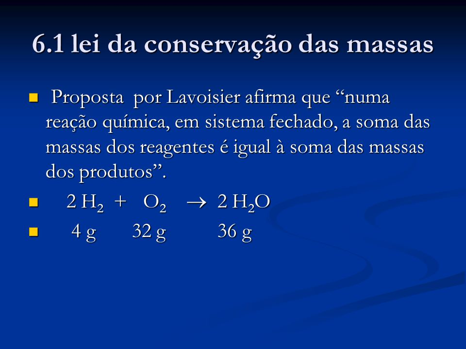 """6.1 lei da conservação das massas Proposta por Lavoisier afirma que """"numa reação química, em sistema fechado, a soma das massas dos reagentes é igual"""