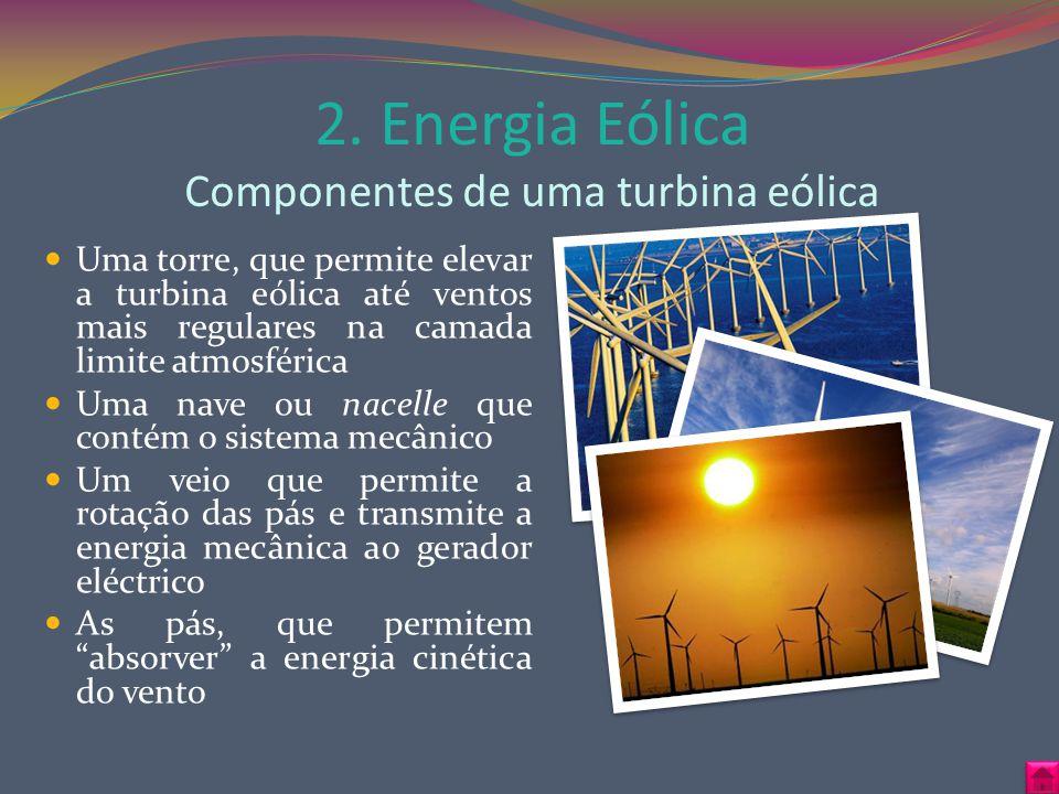 2. Energia Eólica Componentes de uma turbina eólica Uma torre, que permite elevar a turbina eólica até ventos mais regulares na camada limite atmosfér
