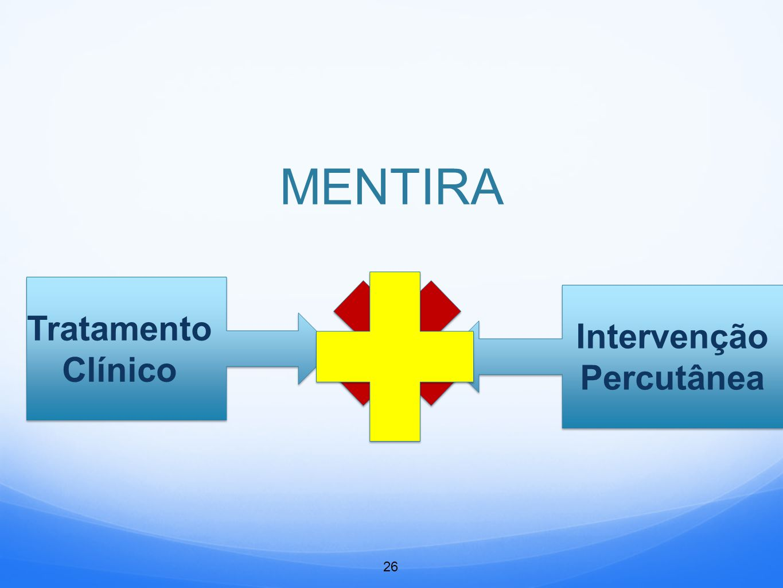 MENTIRA Tratamento Clínico Intervenção Percutânea 26