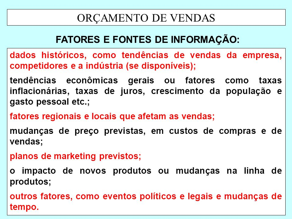 ORÇAMENTO DE VENDAS 6 dados históricos, como tendências de vendas da empresa, competidores e a indústria (se disponíveis); tendências econômicas gerai