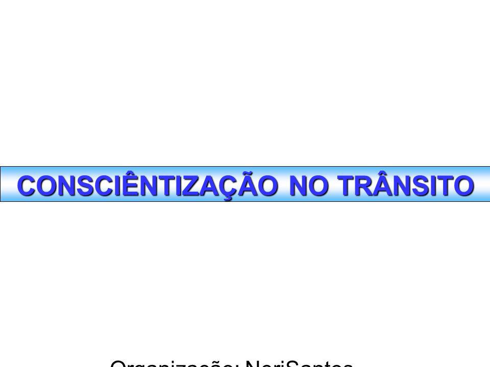 Organização: NeriSantos – www.atividadeseducativas.com.br www.atividadeseducativas.com.br CONSCIÊNTIZAÇÃO NO TRÂNSITO