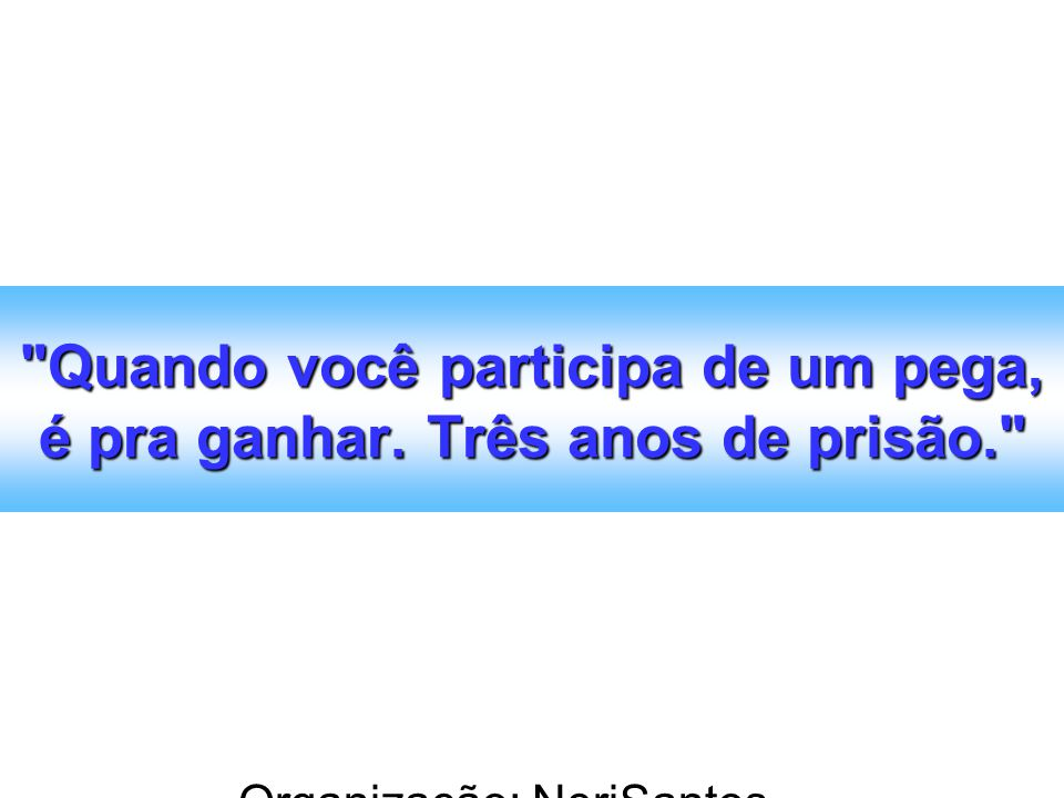 Organização: NeriSantos – www.atividadeseducativas.com.br www.atividadeseducativas.com.br Quando você participa de um pega, é pra ganhar.