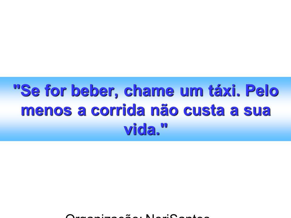 Organização: NeriSantos – www.atividadeseducativas.com.br www.atividadeseducativas.com.br Se for beber, chame um táxi.