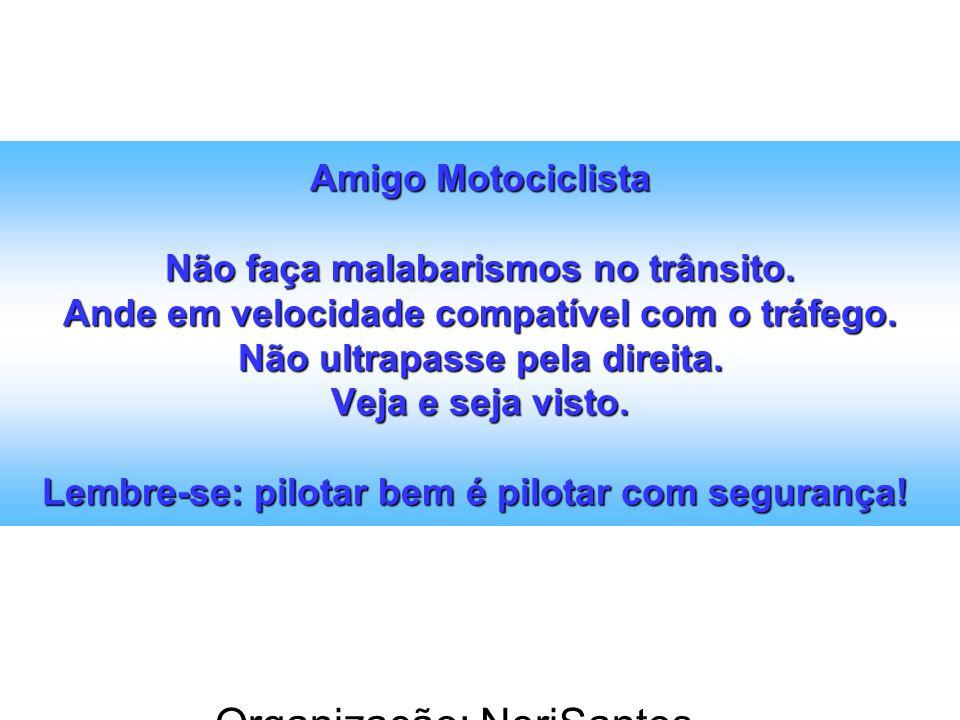 Organização: NeriSantos – www.atividadeseducativas.com.br www.atividadeseducativas.com.br Amigo Motociclista Não faça malabarismos no trânsito. Ande e