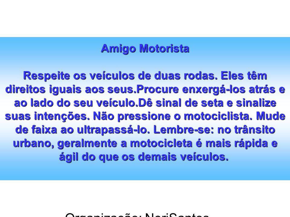 Organização: NeriSantos – www.atividadeseducativas.com.br www.atividadeseducativas.com.br Amigo Motorista Respeite os veículos de duas rodas. Eles têm