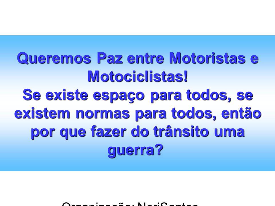 Organização: NeriSantos – www.atividadeseducativas.com.br www.atividadeseducativas.com.br Queremos Paz entre Motoristas e Motociclistas! Se existe esp