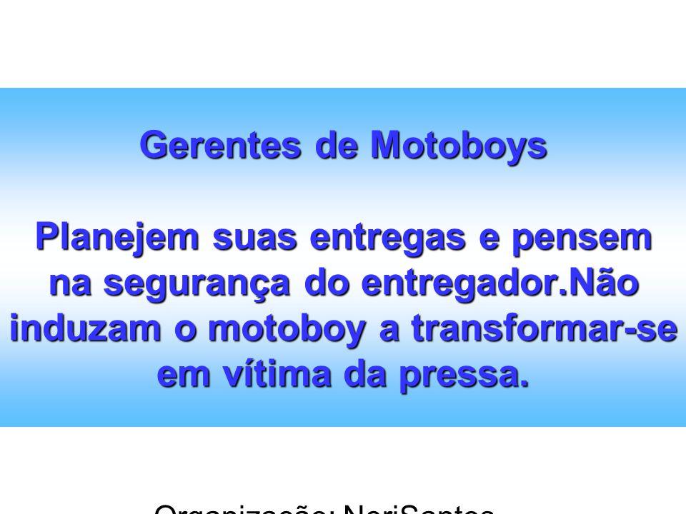 Organização: NeriSantos – www.atividadeseducativas.com.br www.atividadeseducativas.com.br Gerentes de Motoboys Planejem suas entregas e pensem na segu