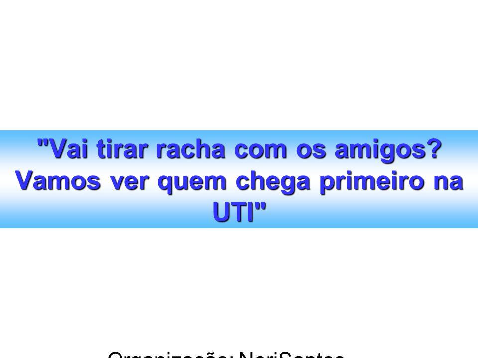 Organização: NeriSantos – www.atividadeseducativas.com.br www.atividadeseducativas.com.br Vai tirar racha com os amigos.