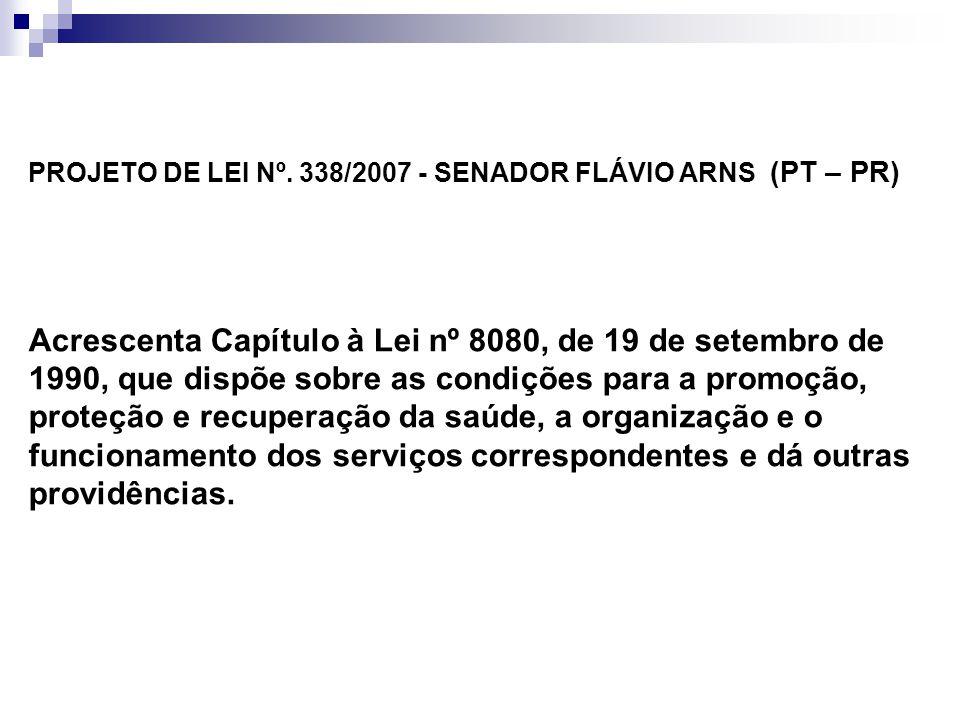 PROJETO DE LEI Nº. 338/2007 - SENADOR FLÁVIO ARNS (PT – PR) Acrescenta Capítulo à Lei nº 8080, de 19 de setembro de 1990, que dispõe sobre as condiçõe