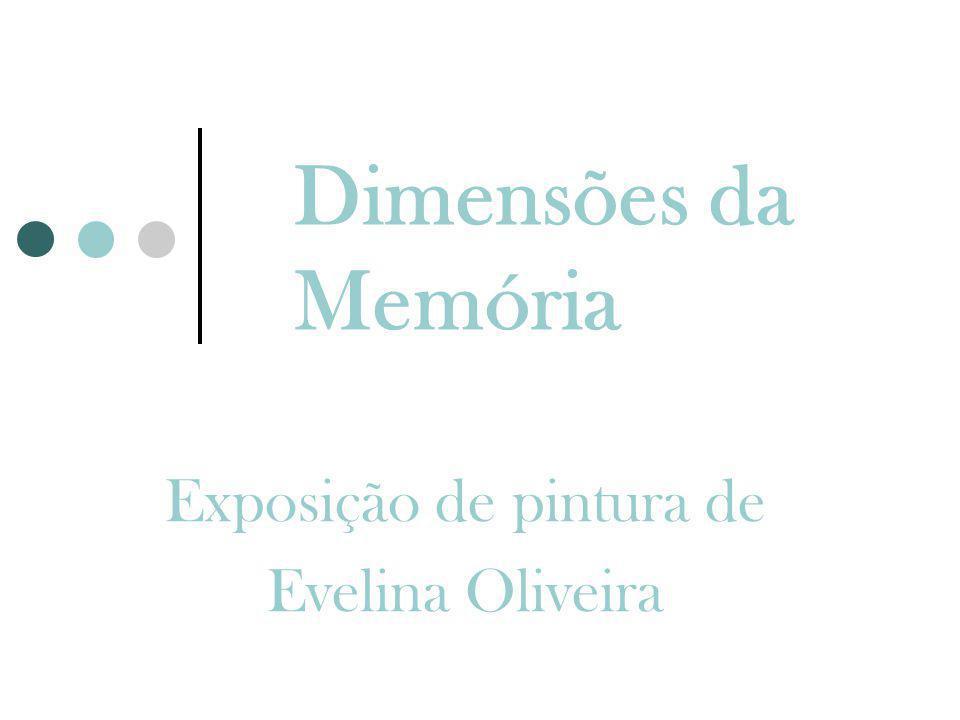 Dimensões da Memória Exposição de pintura de Evelina Oliveira