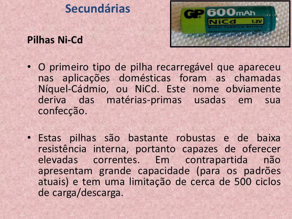 Secundárias Pilhas Ni-Cd O primeiro tipo de pilha recarregável que apareceu nas aplicações domésticas foram as chamadas Níquel-Cádmio, ou NiCd. Este n