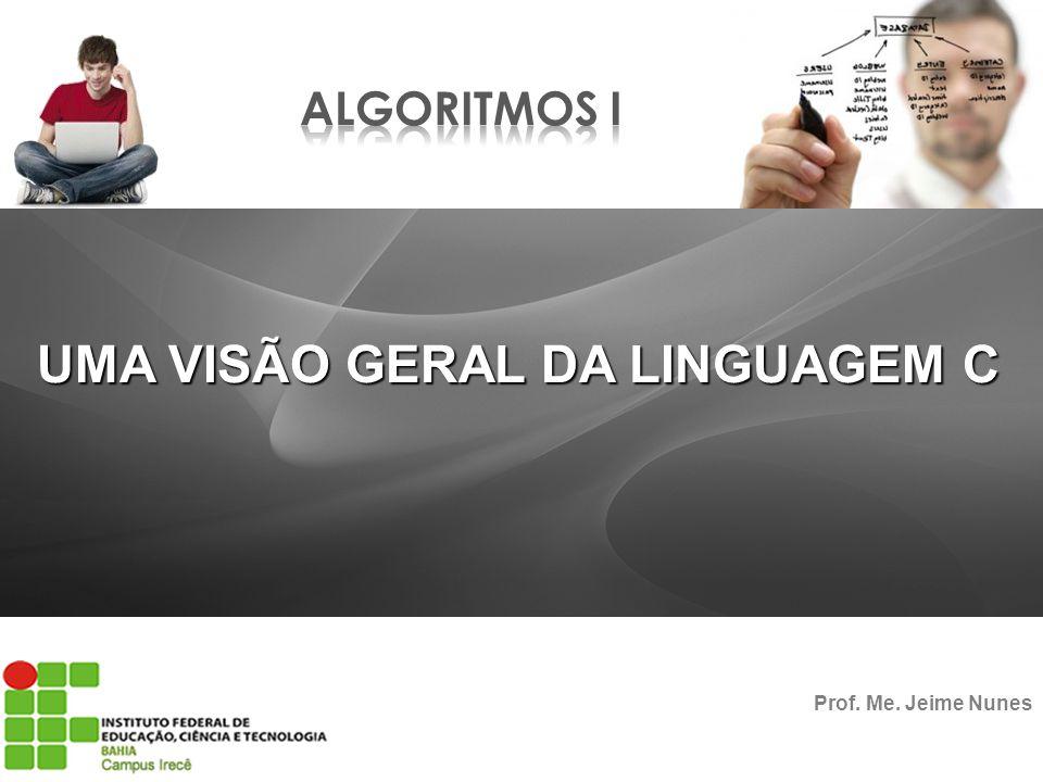 UMA VISÃO GERAL DA LINGUAGEM C Prof. Me. Jeime Nunes