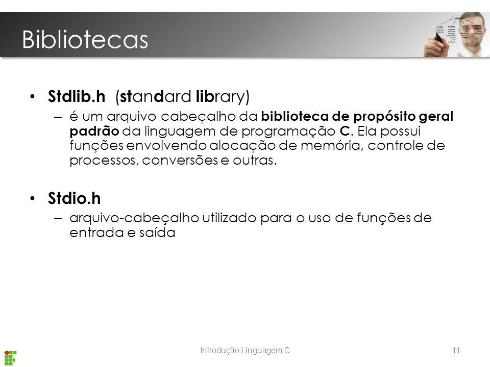 Introdução Linguagem C Bibliotecas Stdlib.h ( st an d ard lib rary) – é um arquivo cabeçalho da biblioteca de propósito geral padrão da linguagem de programação C.