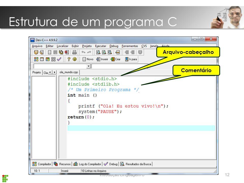 Introdução Linguagem C Estrutura de um programa C 12 Comentário Arquivo-cabeçalho