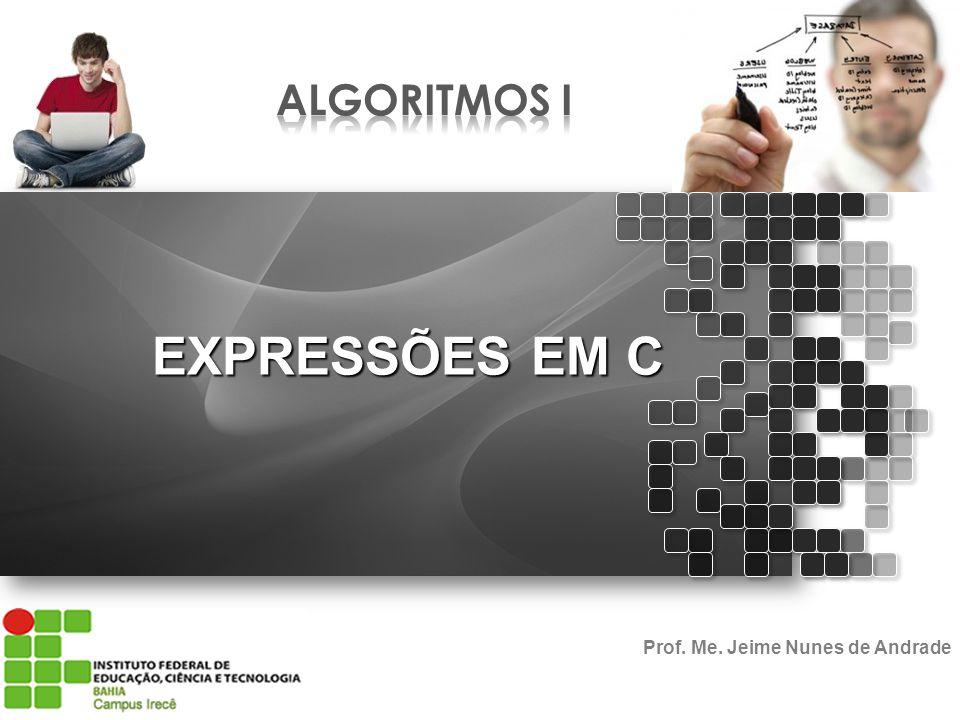 EXPRESSÕES EM C Prof. Me. Jeime Nunes de Andrade