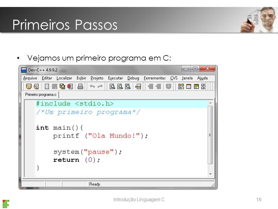 Introdução Linguagem C Primeiros Passos Vejamos um primeiro programa em C: 16