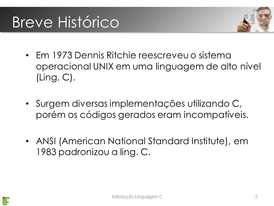 Introdução Linguagem C Breve Histórico Em 1973 Dennis Ritchie reescreveu o sistema operacional UNIX em uma linguagem de alto nível (Ling.