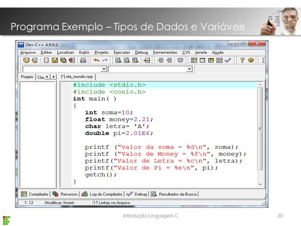 Introdução Linguagem C Programa Exemplo – Tipos de Dados e Variáveis 30