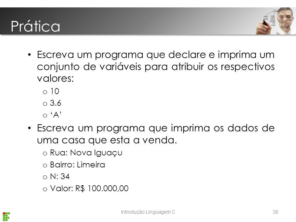 Introdução Linguagem C Escreva um programa que declare e imprima um conjunto de variáveis para atribuir os respectivos valores: o 10 o 3.6 o 'A' Escreva um programa que imprima os dados de uma casa que esta a venda.
