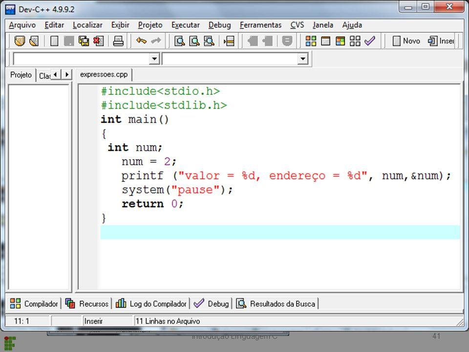 Introdução Linguagem C Quando usamos & precedendo uma variável estamos falando do endereço desta variável na memória Ex: Operador de Endereço & 41 Saída: valor = 2, endereço = 1230 Varia conforme memória da máquina
