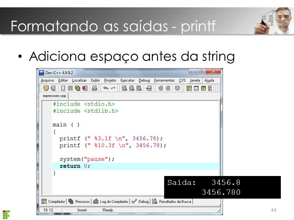 Introdução Linguagem C Formatando as saídas - printf 44 Adiciona espaço antes da string Saída: 3456.8 3456.780