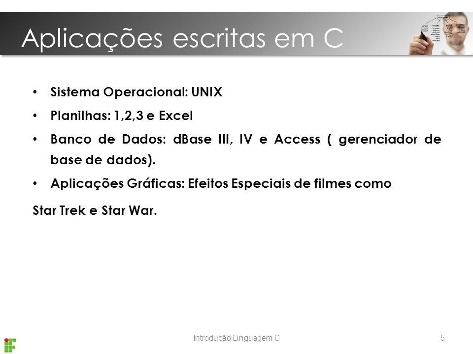 Aplicações escritas em C Introdução Linguagem C Sistema Operacional: UNIX Planilhas: 1,2,3 e Excel Banco de Dados: dBase III, IV e Access ( gerenciador de base de dados).