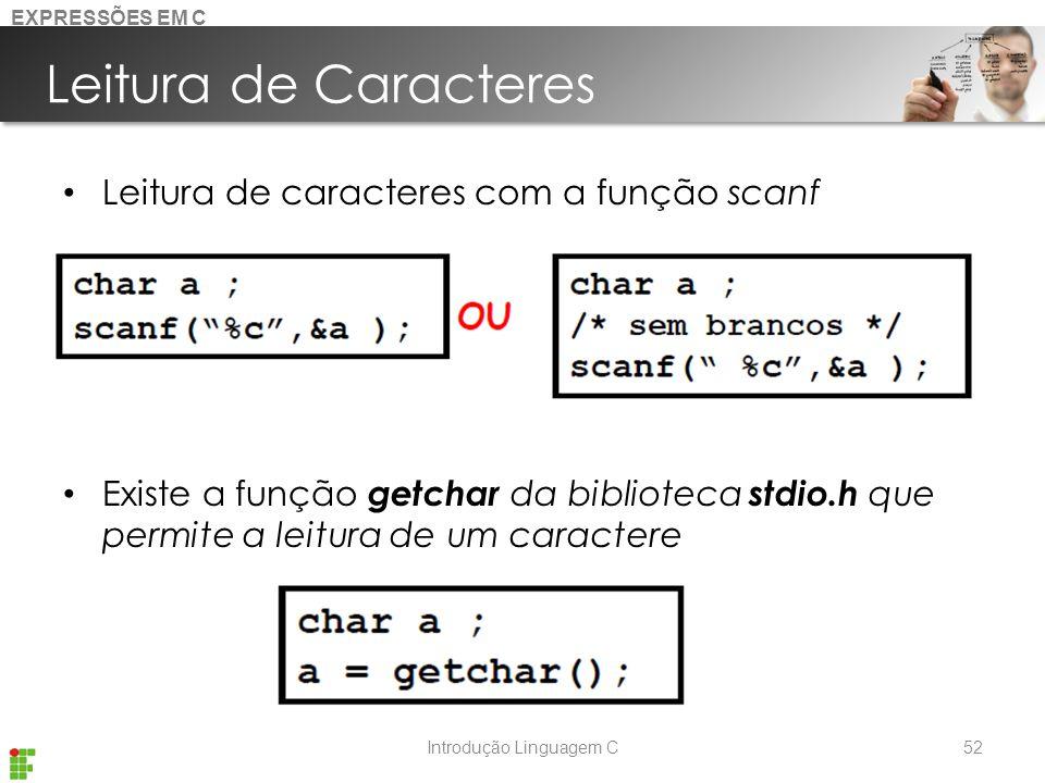Introdução Linguagem C Leitura de Caracteres Leitura de caracteres com a função scanf Existe a função getchar da biblioteca stdio.h que permite a leitura de um caractere 52 EXPRESSÕES EM C