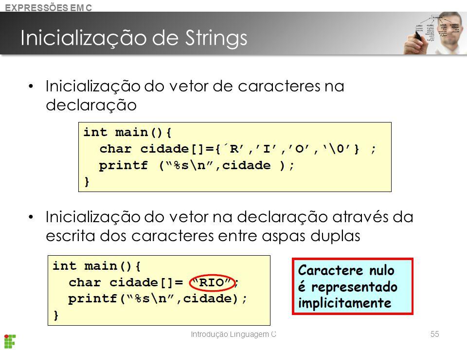 Introdução Linguagem C Inicialização de Strings Inicialização do vetor de caracteres na declaração Inicialização do vetor na declaração através da escrita dos caracteres entre aspas duplas 55 EXPRESSÕES EM C