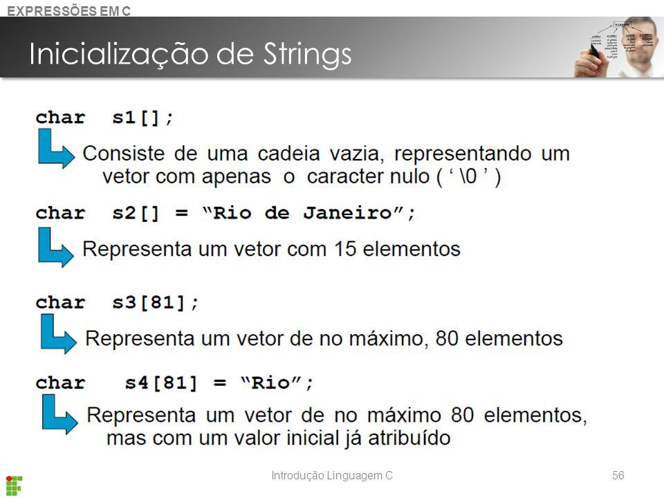 Introdução Linguagem C Inicialização de Strings 56 EXPRESSÕES EM C