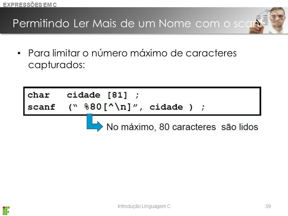 Introdução Linguagem C Permitindo Ler Mais de um Nome com o scanf Para limitar o número máximo de caracteres capturados: 59 EXPRESSÕES EM C