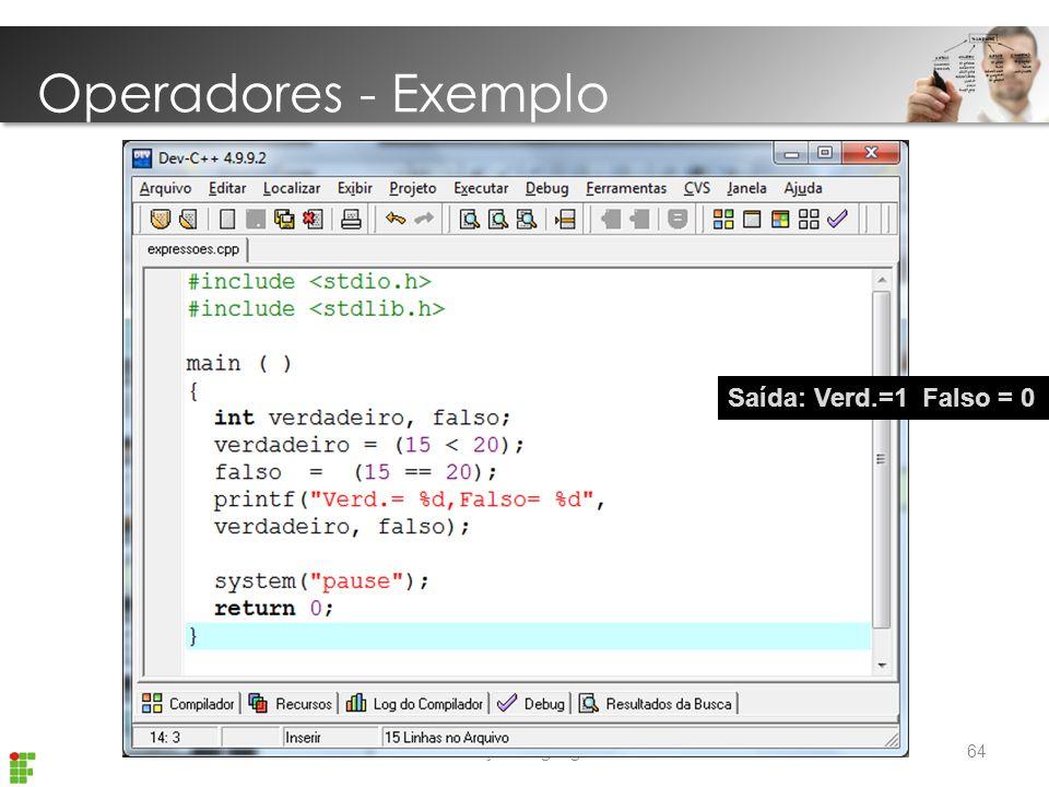 Introdução Linguagem C Operadores - Exemplo 64 Saída: Verd.=1 Falso = 0