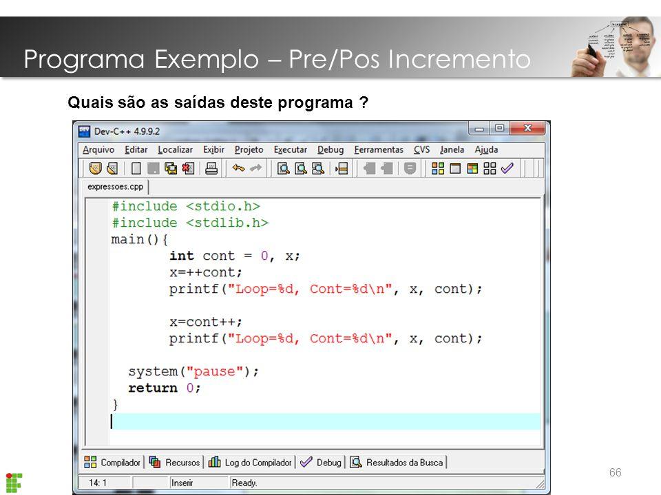 Introdução Linguagem C Programa Exemplo – Pre/Pos Incremento 66 Quais são as saídas deste programa ?