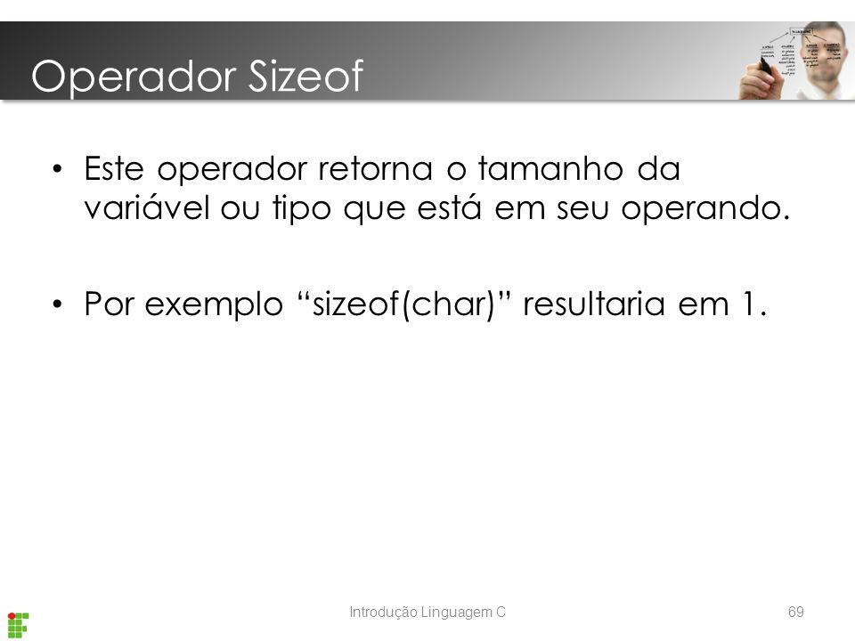 Introdução Linguagem C Este operador retorna o tamanho da variável ou tipo que está em seu operando.