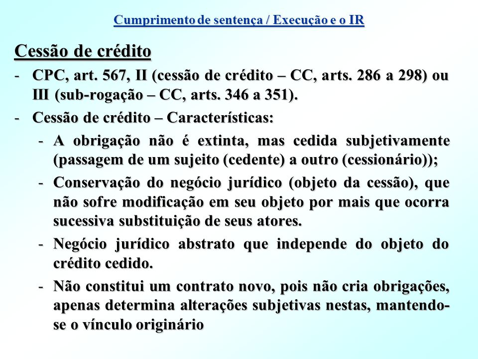 Cessão de crédito -CPC, art. 567, II (cessão de crédito – CC, arts. 286 a 298) ou III (sub-rogação – CC, arts. 346 a 351). -Cessão de crédito – Caract