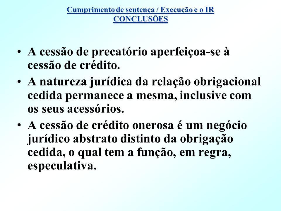 A cessão de precatório aperfeiçoa-se à cessão de crédito. A natureza jurídica da relação obrigacional cedida permanece a mesma, inclusive com os seus