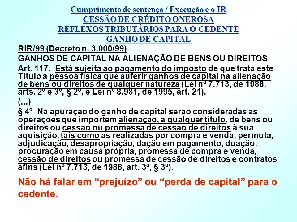 RIR/99 (Decreto n. 3.000/99) GANHOS DE CAPITAL NA ALIENAÇÃO DE BENS OU DIREITOS Art. 117. Está sujeita ao pagamento do imposto de que trata este Títul