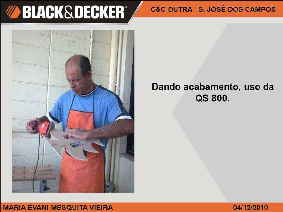 MARIA EVANI MESQUITA VIEIRA04/12/2010 C&C DUTRA S. JOSÉ DOS CAMPOS Dando acabamento, uso da QS 800.