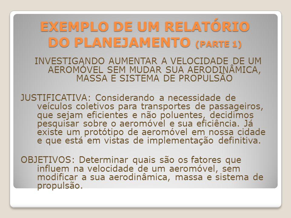 EXEMPLO DE UM RELATÓRIO DO PLANEJAMENTO (PARTE 1) INVESTIGANDO AUMENTAR A VELOCIDADE DE UM AEROMÓVEL SEM MUDAR SUA AERODINÂMICA, MASSA E SISTEMA DE PR