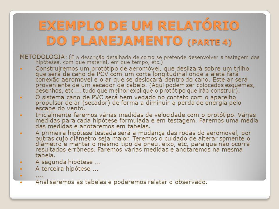 EXEMPLO DE UM RELATÓRIO DO PLANEJAMENTO (PARTE 4) METODOLOGIA: ( É a descrição detalhada de como se pretende desenvolver a testagem das hipóteses, com