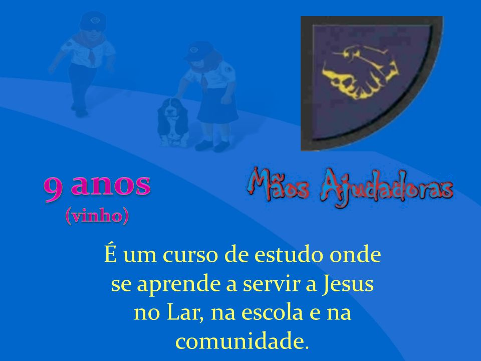 É um curso de estudo onde se aprende a servir a Jesus no Lar, na escola e na comunidade.