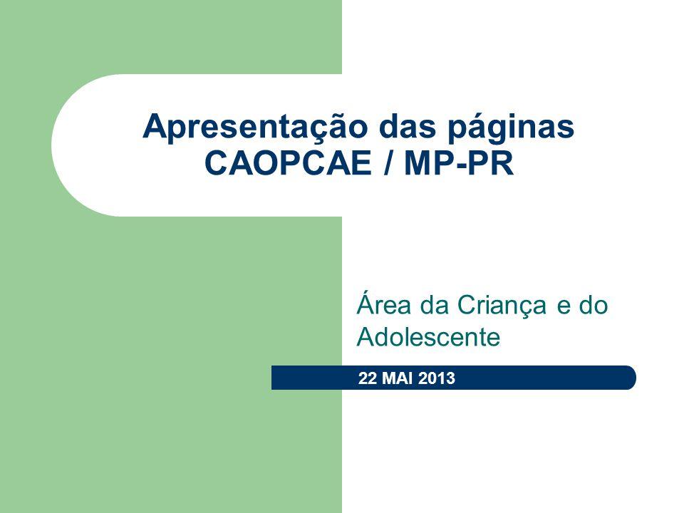 Apresentação das páginas CAOPCAE / MP-PR Área da Criança e do Adolescente 22 MAI 2013