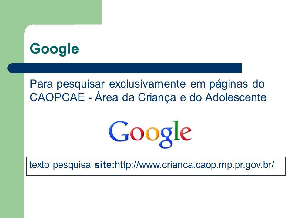 Google Para pesquisar exclusivamente em páginas do CAOPCAE - Área da Criança e do Adolescente texto pesquisa site:http://www.crianca.caop.mp.pr.gov.br
