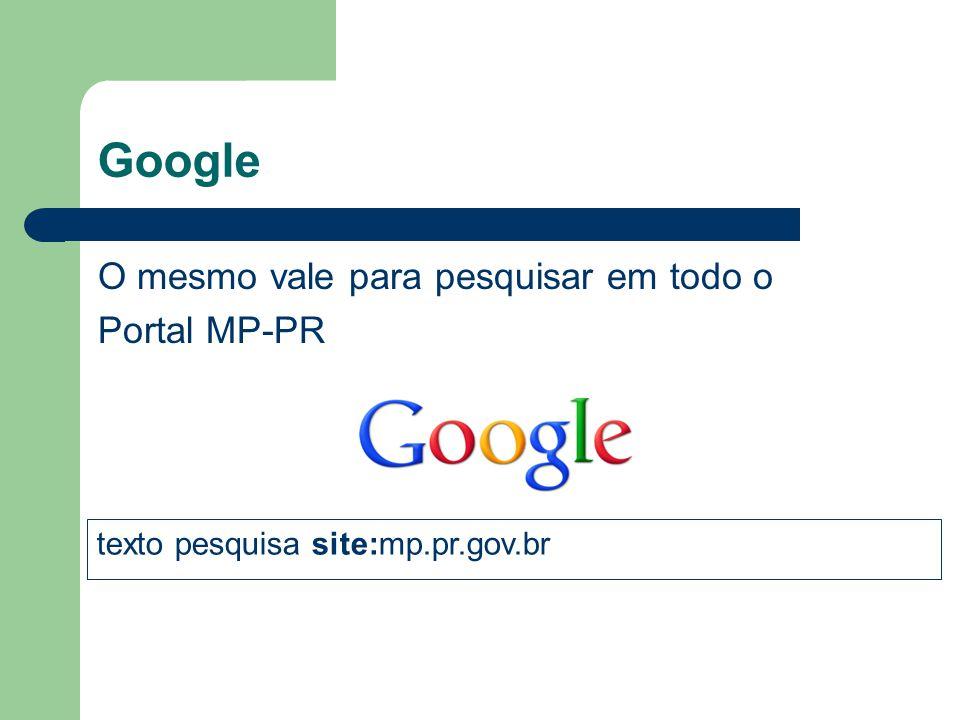 Google O mesmo vale para pesquisar em todo o Portal MP-PR texto pesquisa site:mp.pr.gov.br