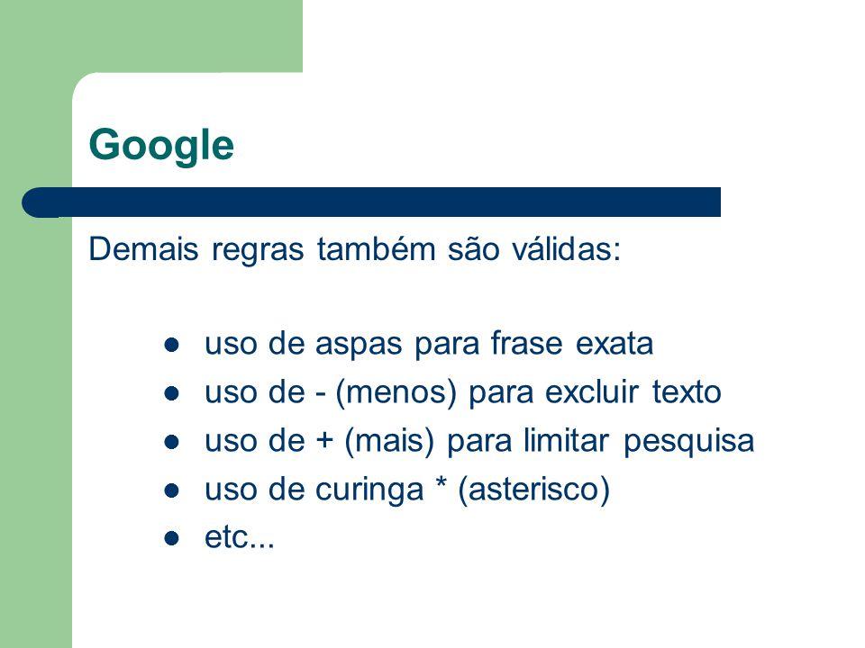 Google Demais regras também são válidas: uso de aspas para frase exata uso de - (menos) para excluir texto uso de + (mais) para limitar pesquisa uso d