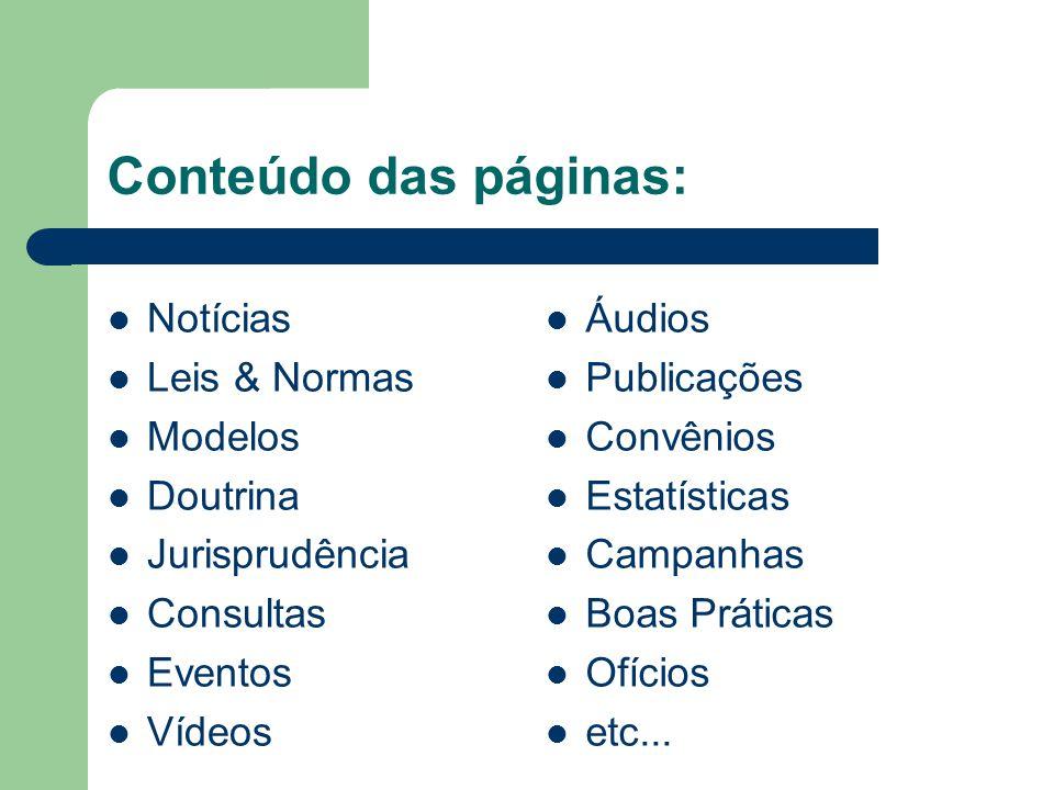 Conteúdo das páginas: Notícias Leis & Normas Modelos Doutrina Jurisprudência Consultas Eventos Vídeos Áudios Publicações Convênios Estatísticas Campan