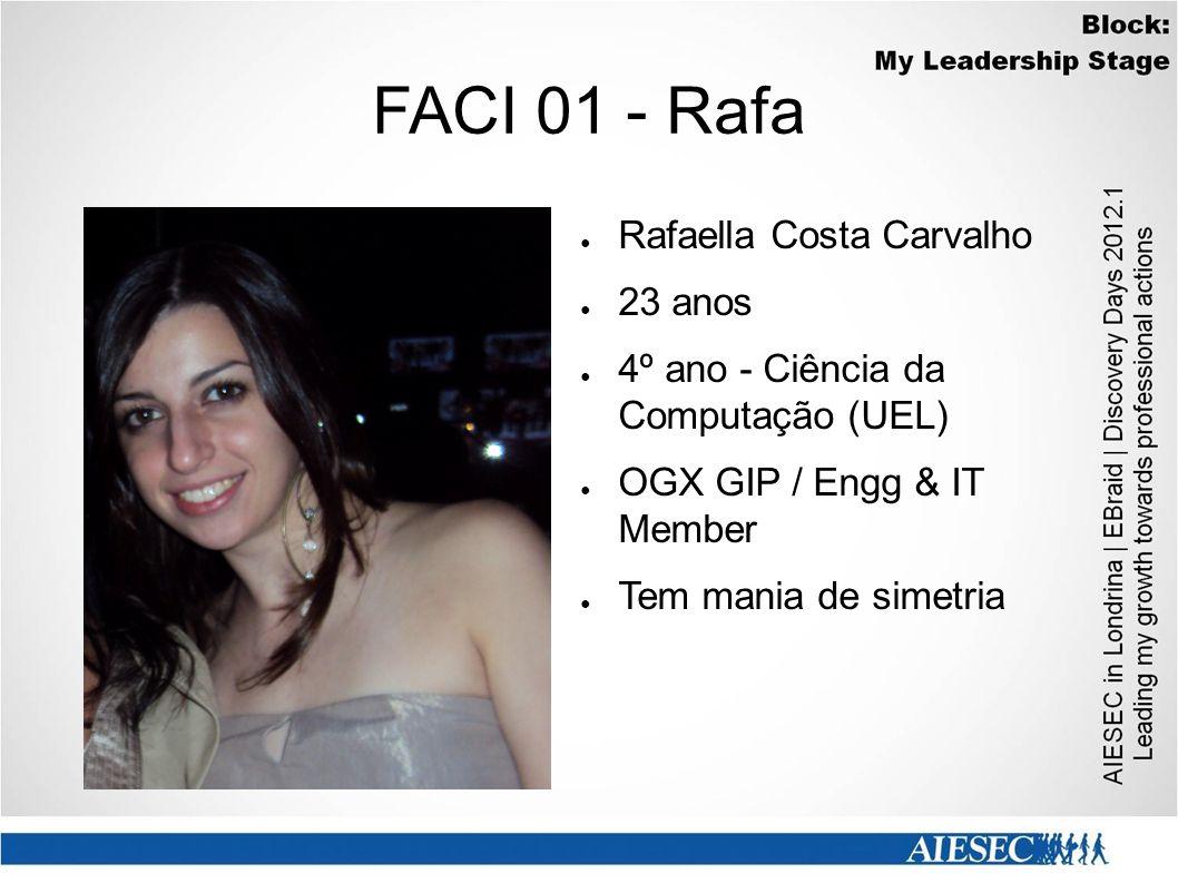 FACI 01 - Rafa ● Rafaella Costa Carvalho ● 23 anos ● 4º ano - Ciência da Computação (UEL) ● OGX GIP / Engg & IT Member ● Tem mania de simetria