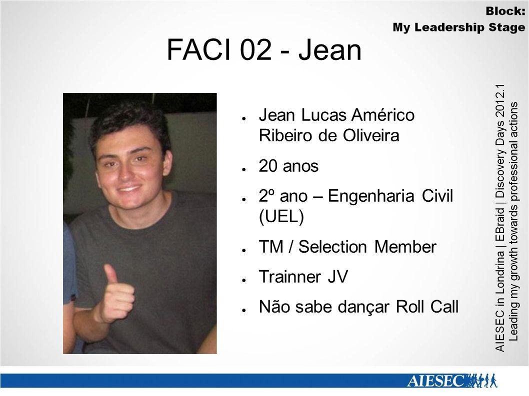 FACI 02 - Jean ● Jean Lucas Américo Ribeiro de Oliveira ● 20 anos ● 2º ano – Engenharia Civil (UEL) ● TM / Selection Member ● Trainner JV ● Não sabe d