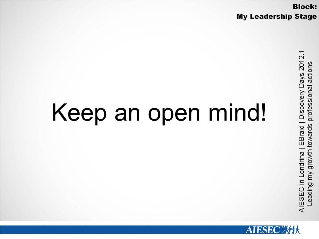 Keep an open mind!