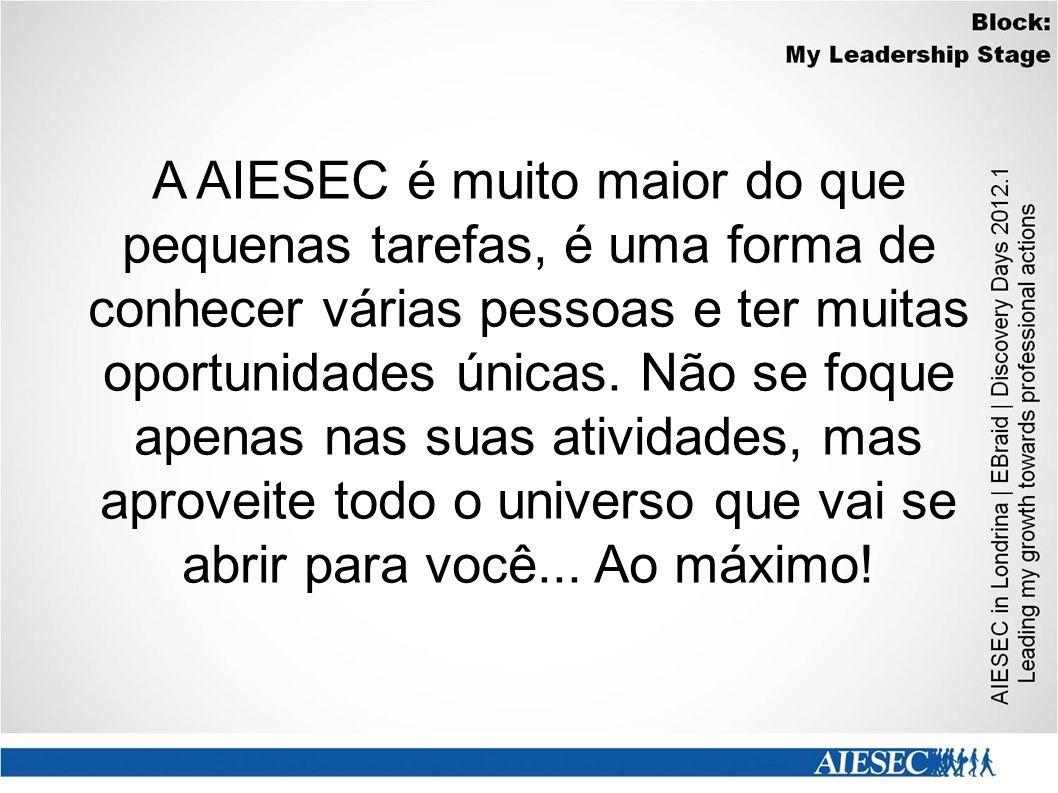 A AIESEC é muito maior do que pequenas tarefas, é uma forma de conhecer várias pessoas e ter muitas oportunidades únicas. Não se foque apenas nas suas