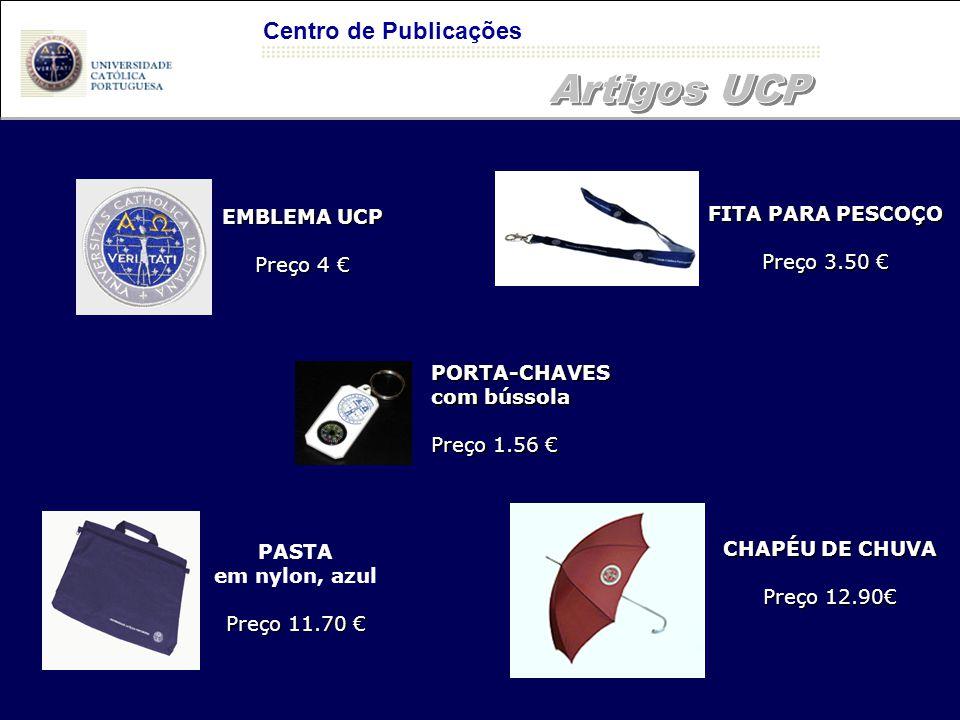 Centro de Publicações FITA PARA PESCOÇO Preço 3.50 € EMBLEMA UCP Preço 4 € CHAPÉU DE CHUVA Preço 12.90€ PORTA-CHAVES com bússola Preço 1.56 € PASTA em nylon, azul Preço 11.70 €